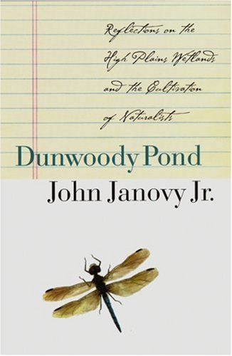 Dunwoody Pond: Reflections on the High Plains Wetlands and the Cultivation of Naturalists 9780803276161
