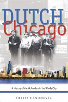 Dutch Chicago: A History of the Hollanders in the Windy City 9780802813114