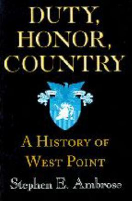 Duty, Honor, Country: A History of West Point 9780801862939