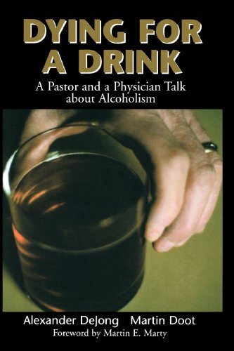 Dying for a Drink: A Pastor and a Physician Talk about Alcoholism 9780802846228