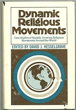 Dynamic Religious Movements: Case Studies of Rapidly Growing Religious Movements Around the World 9780801041303