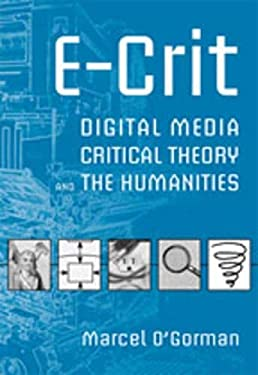 E-Crit: Digital Media, Critical Theory, and the Humanities 9780802090379