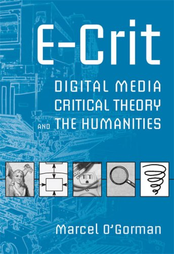 E-Crit: Digital Media, Critical Theory, and the Humanities 9780802095442