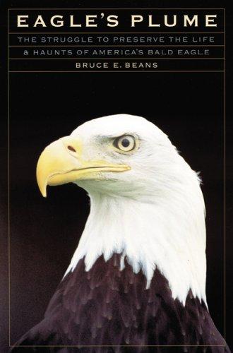 Eagle's Plume: The Struggle to Preserve the Life and Haunts of America's Bald Eagle