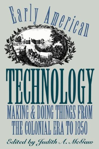 Early American Technology: Making and Doing Things from the Colonial Era to 1850