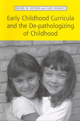 Early Childhood Curricula and the De-pathologizing of Childhood 9780802097682