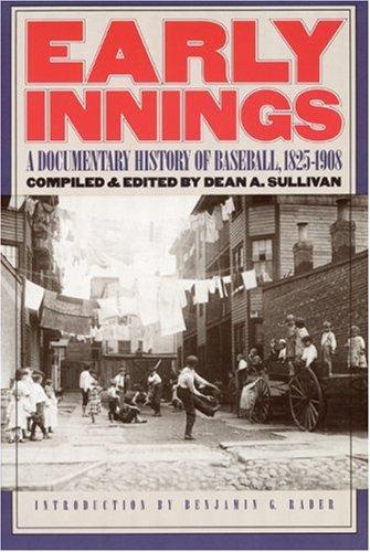 Early Innings : A Documentary History of Baseball, 1825-1908