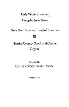 Early Virginia Families Along the James River, Volume I 9780806308494