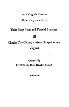 Early Virginia Families Along the James River. Volume II 9780806308777