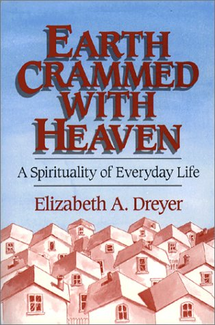 Earth Crammed with Heaven: A Spirituality of Everyday Life 9780809134502