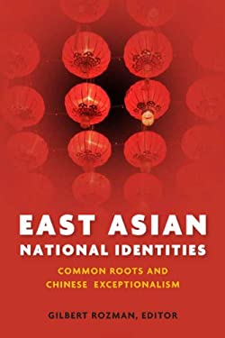 East Asian National Identities: Common Roots and Chinese Exceptionalism 9780804781176