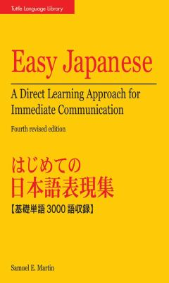Easy Japanese: A Direct Learning Approach for Immediate Communication 9780804837460