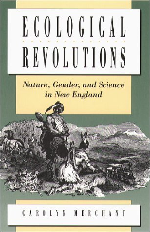 Ecological Revolutions: Nature, Gender, and Science in New England 9780807818589