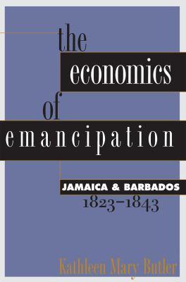 Economics of Emancipation: Jamaica and Barbados, 1823-1843 9780807845011