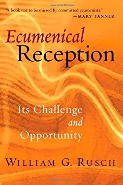 Ecumenical Reception: Its Challenge and Opportunity 9780802847232