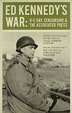 Ed Kennedy's War: V-E Day, Censorship, & the Associated Press