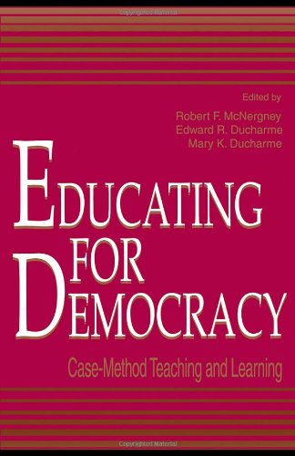 Educating for Democracy: Case-Method Teaching and Learning 9780805824834