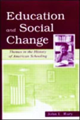 Education and Social Change: Themes in the History of American Schooling 9780805833393