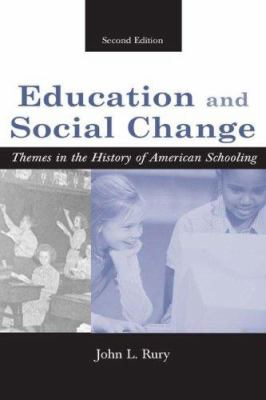 Education and Social Change: Themes in the History of American Schooling, Second Edition 9780805852943