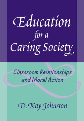 Education for a Caring Society: Classroom Relationships and Moral Action 9780807747186