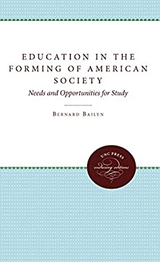 Education in the Forming of American Society: Needs and Opportunities for Study 9780807840474