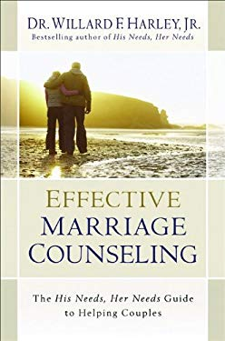 Effective Marriage Counseling: The His Needs, Her Needs Guide to Helping Couples 9780800719456