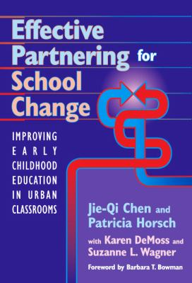 Effective Partnering for School Change: Improving Early Childhood Education in Urban Classrooms 9780807744130