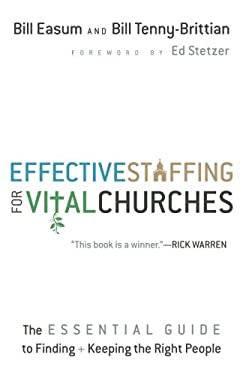 Effective Staffing for Vital Churches: The Essential Guide to Finding and Keeping the Right People 9780801014901