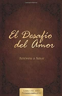 El Desafio del Amor: Atrevete a Amar 9780805448894