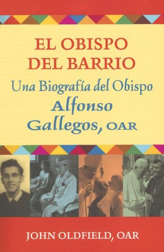 El Obispo del Barrio: Una Biografico del Obispo Alphonso Gallegos, OAR 9780809144310