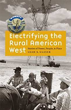 Electrifying the Rural American West: Stories of Power, People, and Place 9780803222199