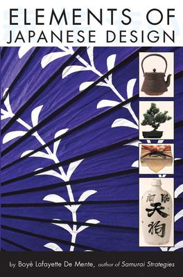Elements of Japanese Design: Key Terms for Understanding & Using Japan's Classic Wabi-Sabi-Shibui Concepts 9780804837491