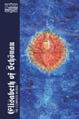 Elisabeth of Schonau: The Complete Works 9780809139590