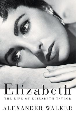 Elizabeth: The Life of Elizabeth Taylor 9780802137692