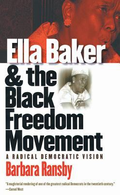 Ella Baker and the Black Freedom Movement: A Radical Democratic Vision 9780807827789