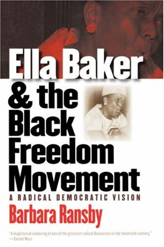 Ella Baker and the Black Freedom Movement: A Radical Democratic Vision 9780807856161