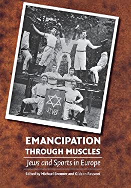 Emancipation Through Muscles: Jews and Sports in Europe 9780803213555