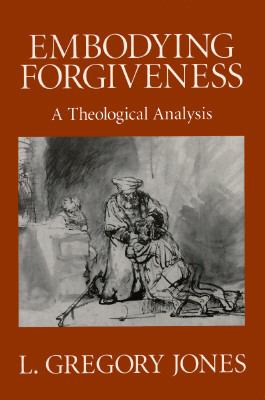 Embodying Forgiveness: A Theological Analysis 9780802808615