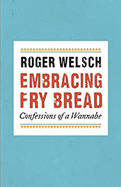 Embracing Fry Bread: Confessions of a Wannabe 9780803225329