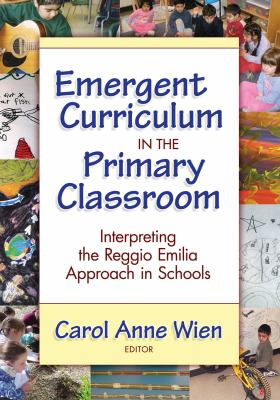 Emergent Curriculum in the Primary Classroom: Interpreting the Reggio Emilia Approach in Schools 9780807748879