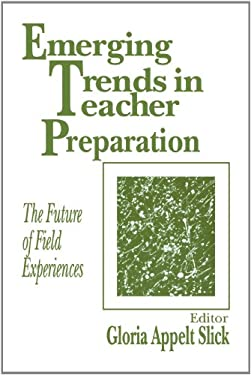 Emerging Trends in Teacher Preparation: The Future of Field Experiences 9780803962132