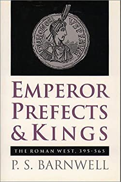 Emperor, Prefects, and Kings: The Roman West, 395-565 9780807820711