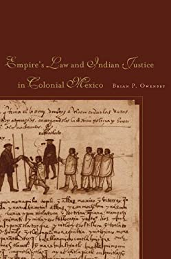 Empire of Law and Indian Justice in Colonial Mexico 9780804758635