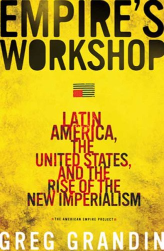 Empire's Workshop: Latin America, the United States, and the Rise of the New Imperialism 9780805077384