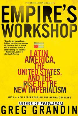 Empire's Workshop: Latin America, the United States, and the Rise of the New Imperialism 9780805083231