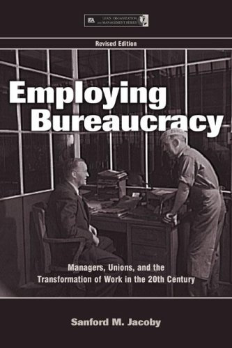 Employing Bureaucracy: Managers, Unions, and the Transformation of Work in the 20th Century, Revised Edition 9780805844108