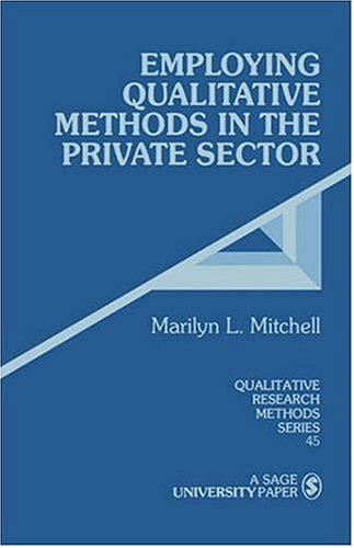 Employing Qualitative Methods in the Private Sector 9780803959811