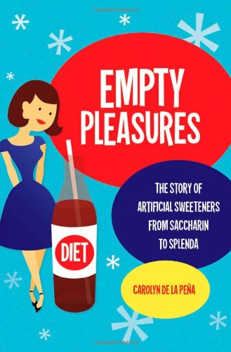 Empty Pleasures: The Story of Artificial Sweeteners from Saccharin to Splenda 9780807834091