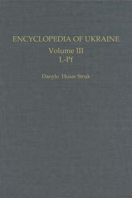 Encyclopedia of Ukraine: Volume III: L-Pf 9780802039934