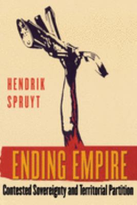 Ending Empire: Contested Sovereignty and Territorial Partition 9780801443145